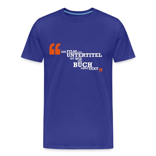 Ein Film ohne UT ist wie ein Buch ohne Text - Männer Premium T-Shirt