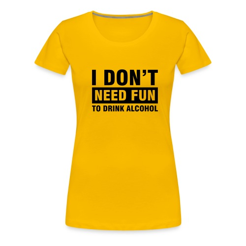 Don't need fun - Frauen Premium T-Shirt