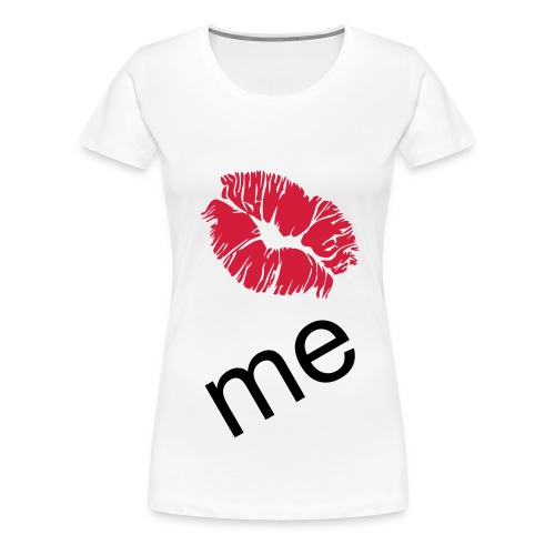 Kiss Me - Women's Premium T-Shirt