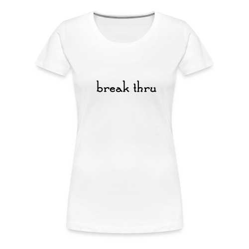 breakthru women  - Women's Premium T-Shirt