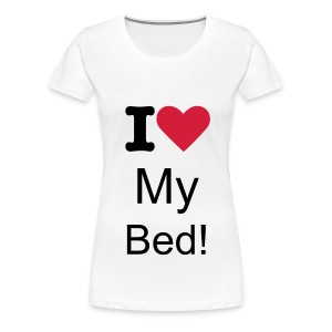 I Love My Bed! - Women's Premium T-Shirt