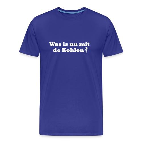Was is nu mit de Kohlen? - Männer Premium T-Shirt