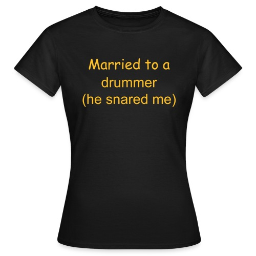 Married to a drummer - Women's T-Shirt