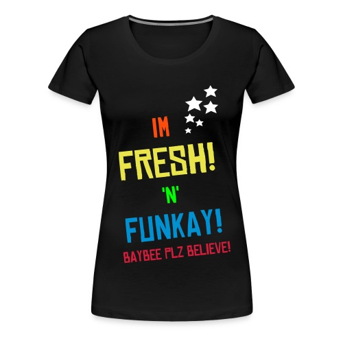 FUCK UGLY YOUR FACE IS PERMANENTLY HORRIFIED! - Women's Premium T-Shirt