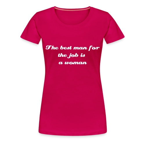 The best man for the job is a woman - Women's Premium T-Shirt