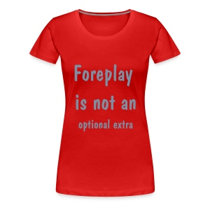 ladies contiental classic top shirt foreplay is not an optioal extra - Women's Premium T-Shirt