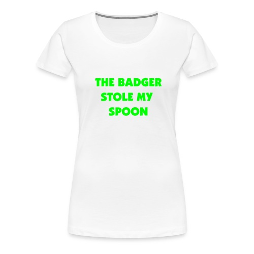The Badger Stole my spoon - Ladies - Women's Premium T-Shirt