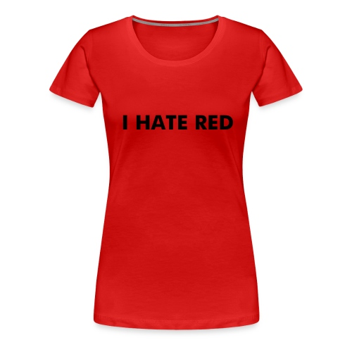 i hate red woman human female - Women's Premium T-Shirt