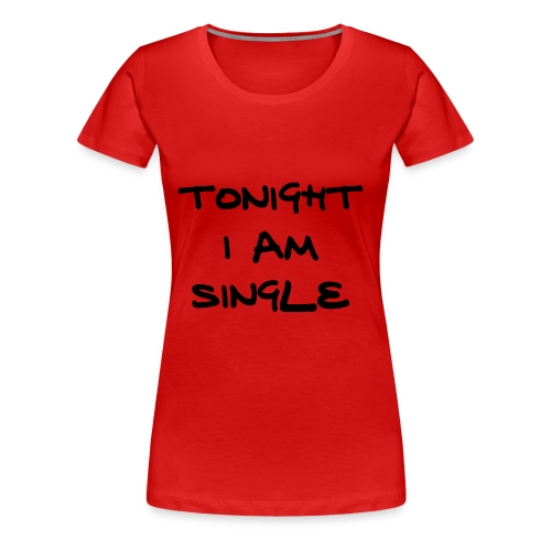TONIGHT I AM SINGLE - Premium-T-shirt dam