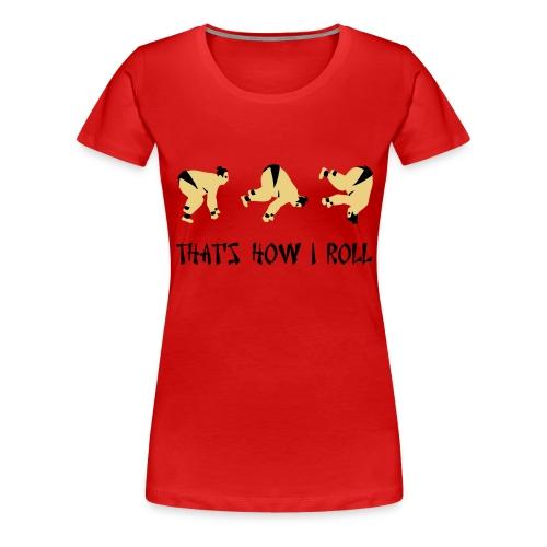 How I Roll. - Women's Premium T-Shirt