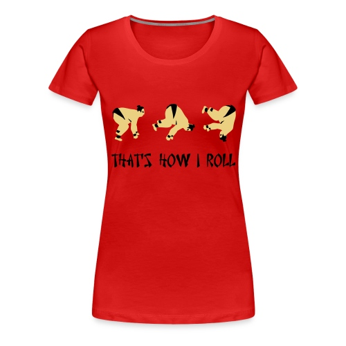 How I Roll. - Women's Premium T-Shirt