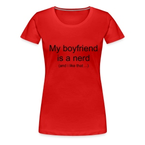 My boyfriend is a nerd - T-shirt Premium Femme