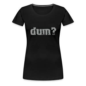 dum_girlie_black - Frauen Premium T-Shirt