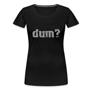 dum_girlie_black - Frauen Premium T-Shirt