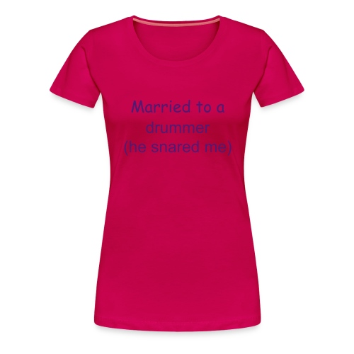 Married to a drummer - Women's Premium T-Shirt