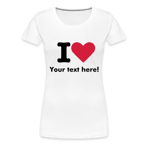 I love.... - Women's Premium T-Shirt
