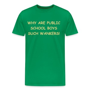 WHY ARE PUBLIC SCHOOL BOYS... - Men's Premium T-Shirt