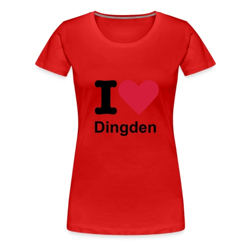 I love Dingden - Frauen Premium T-Shirt