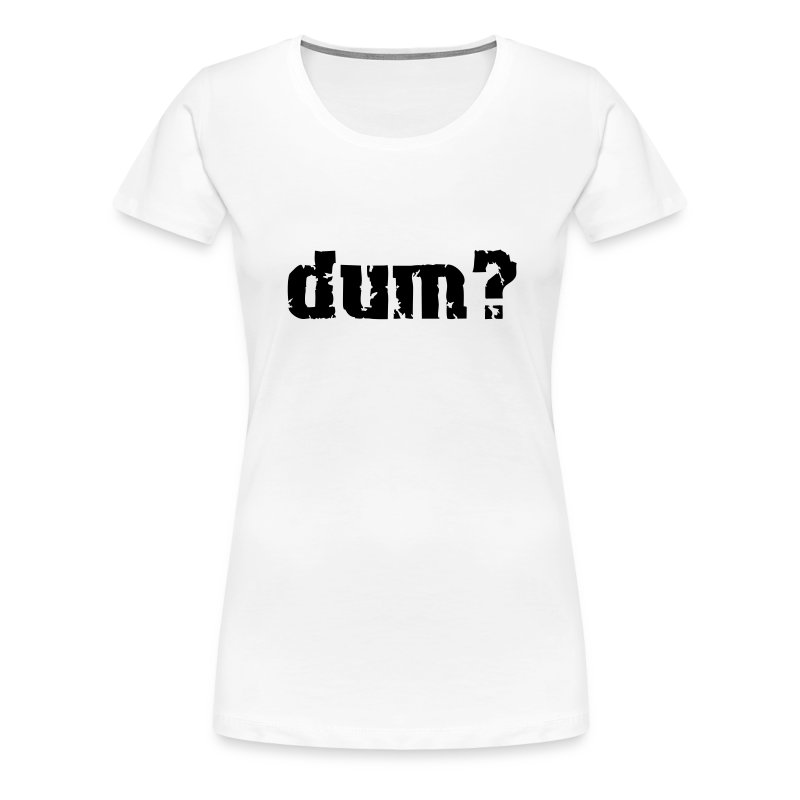 dum_girlie_white - Frauen Premium T-Shirt