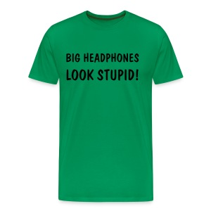 BIG HEADPHONES LOOK STUPID - Men's Premium T-Shirt