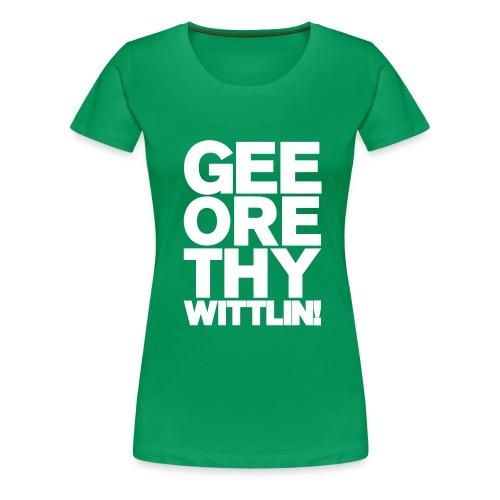 GEE ORE THY WITTLIN! - Women's Premium T-Shirt