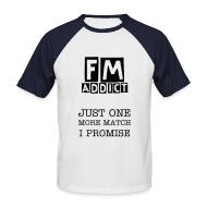 T-Shirts ~ Men's Baseball T-Shirt ~ FM Addict - Just one more match I promise