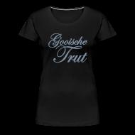 T-shirts ~ Vrouwen Premium T-shirt ~ Gooische Trut 'Silver' (Gezien @ Gooise Meisjes)