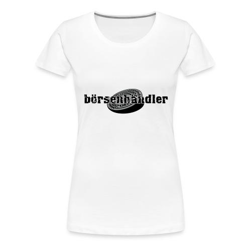 boersenhaendler_girlie_white - Frauen Premium T-Shirt