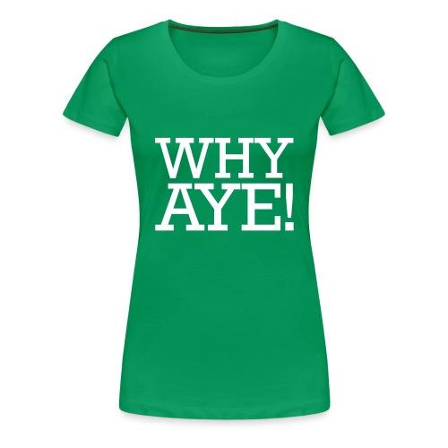 WHY AYE! - Women's Premium T-Shirt