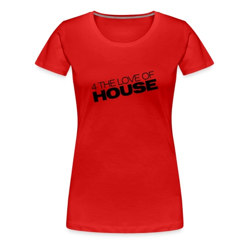 Love of House - Frauen Premium T-Shirt