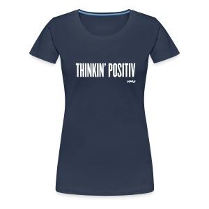 THINKIN POSITIV - Frauen Premium T-Shirt