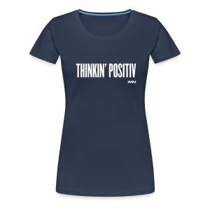 THINKIN POSITIV - Frauen Premium T-Shirt