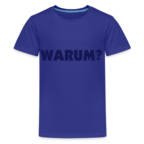 Kindershirt Warum? - Teenager Premium T-Shirt