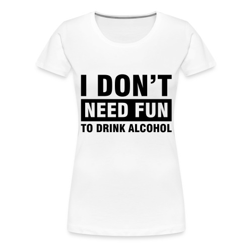 No Fun - Frauen Premium T-Shirt
