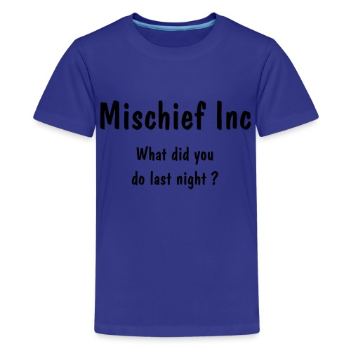 Mischief Inc - Teenage Premium T-Shirt