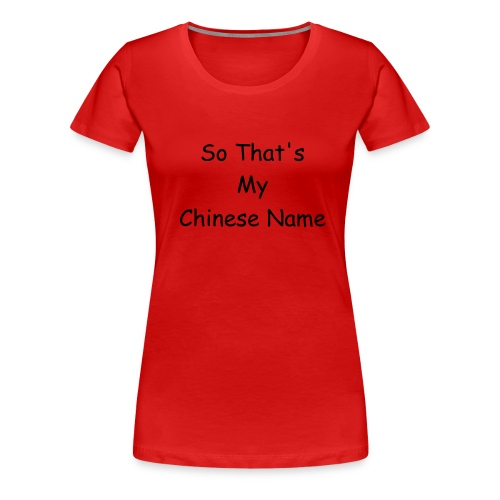 So That's My Chinese Name Classic Girlie T-shirt - Women's Premium T-Shirt