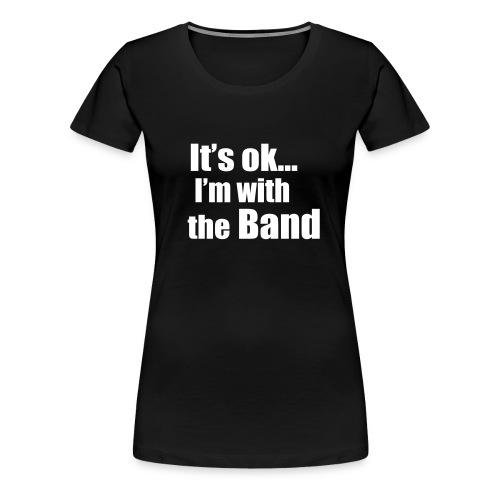 womens I'm with the band - Women's Premium T-Shirt