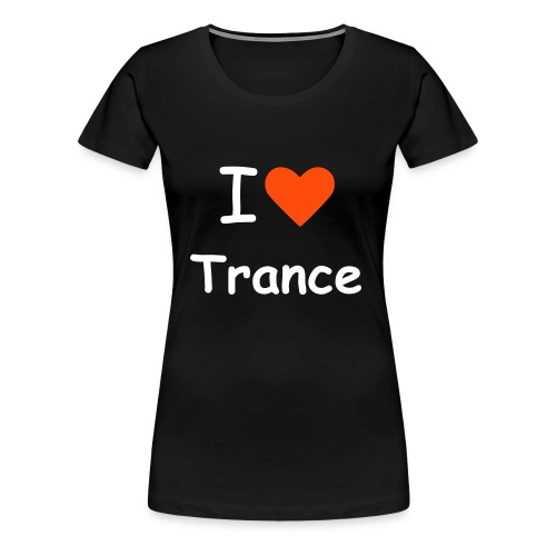 I Love Trance - Women's Premium T-Shirt