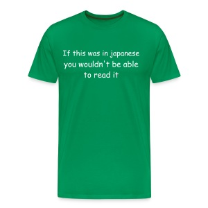 If this was in japanese, you wouldn't be able to read it - Men's Premium T-Shirt