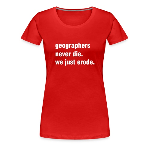 Geographers never die, 2 - Women's Premium T-Shirt
