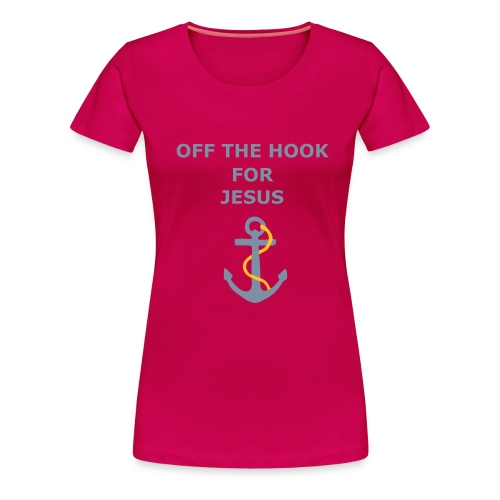 OFF THE HOOK FOR JESUS - Women's Premium T-Shirt