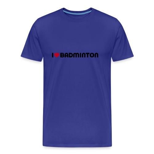 I love badminton - T-shirt Premium Homme
