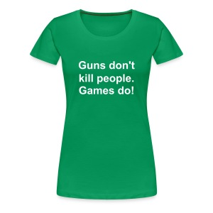 Guns don't kill people, games do! - Frauen Premium T-Shirt