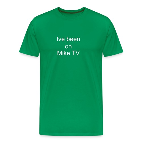 Ive Been on Mike TV T Shirt - Men's Premium T-Shirt