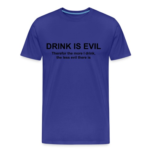 drink is evil - Men's Premium T-Shirt