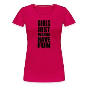Girlieskjorte - Girls just wanna have fun - Premium T-skjorte for kvinner