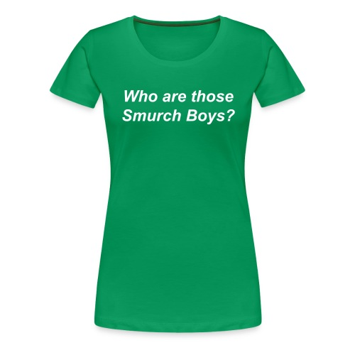 Who are those Smurch Boys? - Women's Premium T-Shirt