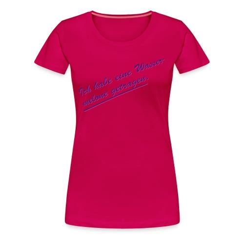 Ich habe eine Wassermelone getragen. - Women's Premium T-Shirt
