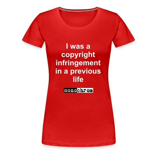 I was a copyright infringement - wmn - Women's Premium T-Shirt