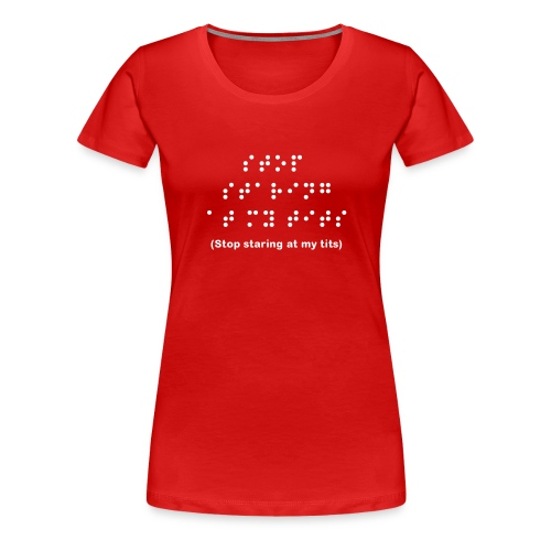 Braille; Stop starring at my tits - Women's Premium T-Shirt